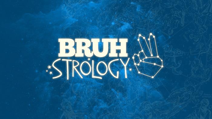 BRUHstrology